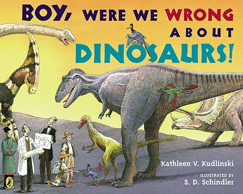 Boy, Were We Wrong About Dinosaurs! By Kudlinski, Kathleen V./ Schindler, S. D. (ILT)