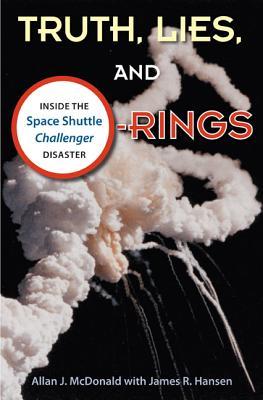 Truth, Lies, and O-Rings By Mcdonald, Allan J/ Hansen, James R.