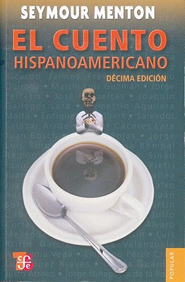 El cuento hispanoamericano / The Hispanic Story By Menton, Seymour